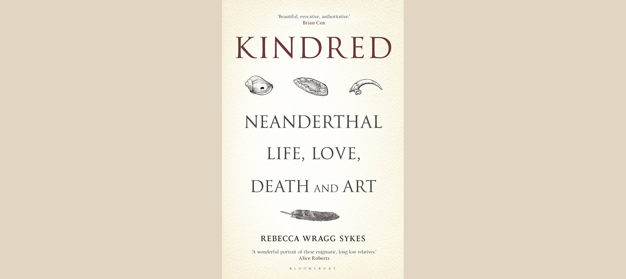 <strong>Kindred: Neanderthal Life, Love, Death and Art</strong>, <em>Rebecca Wragg Sykes</em> <i>Bloomsbury Sigma</i> (2020)